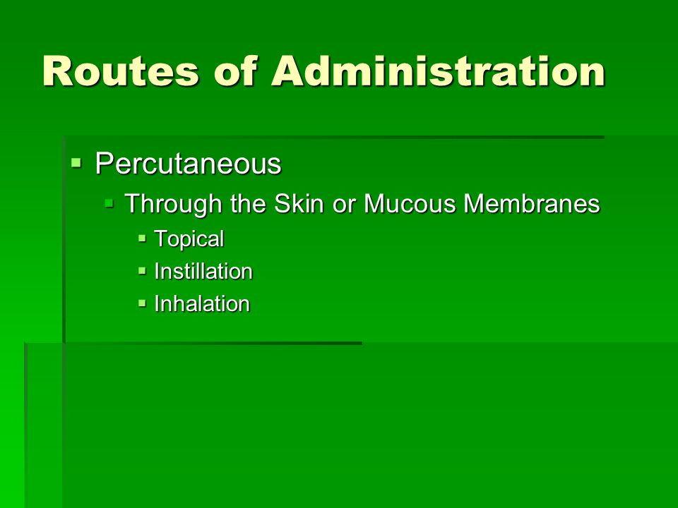Routes of Administration  Percutaneous  Through the Skin or Mucous Membranes  Topical  Instillation  Inhalation