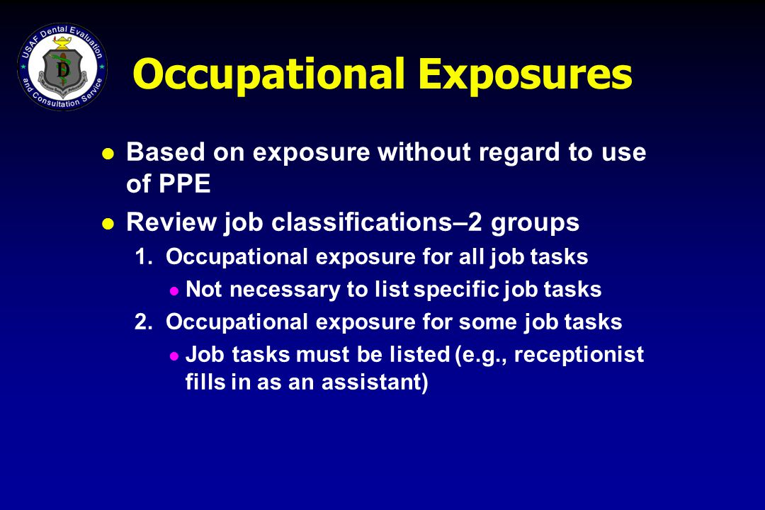 Occupational Exposures l Based on exposure without regard to use of PPE l Review job classifications–2 groups 1. Occupational exposure for all job tas