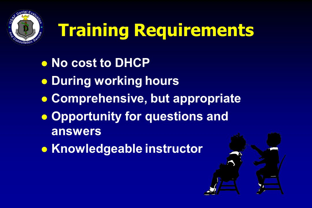 Training Requirements l No cost to DHCP l During working hours l Comprehensive, but appropriate l Opportunity for questions and answers l Knowledgeabl