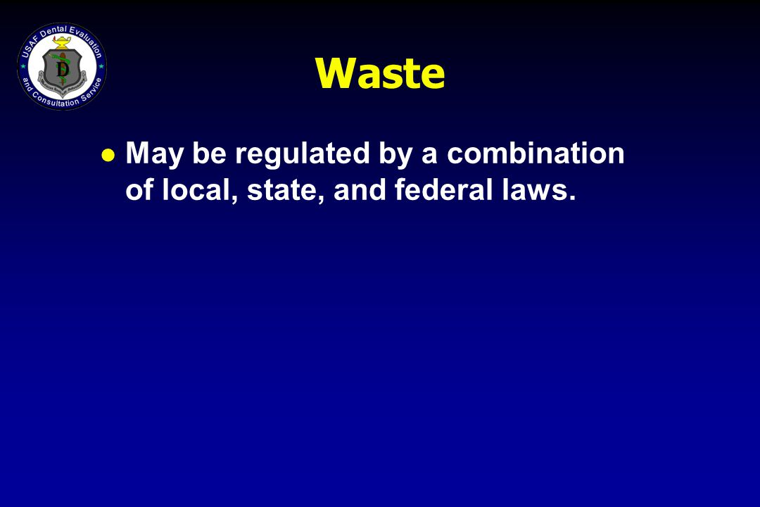 Waste l May be regulated by a combination of local, state, and federal laws.