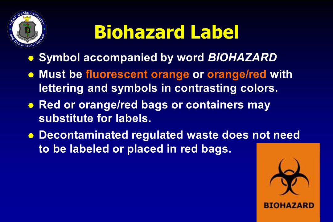 Biohazard Label l Symbol accompanied by word BIOHAZARD l Must be fluorescent orange or orange/red with lettering and symbols in contrasting colors. l