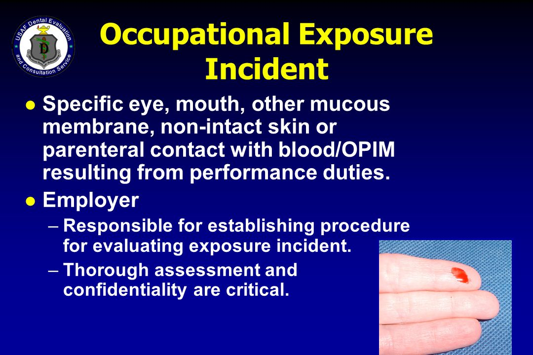 Occupational Exposure Incident l Specific eye, mouth, other mucous membrane, non-intact skin or parenteral contact with blood/OPIM resulting from perf