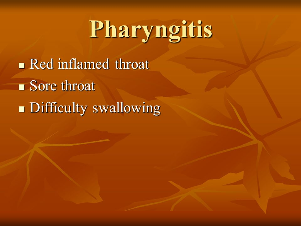 Pharyngitis Red inflamed throat Red inflamed throat Sore throat Sore throat Difficulty swallowing Difficulty swallowing
