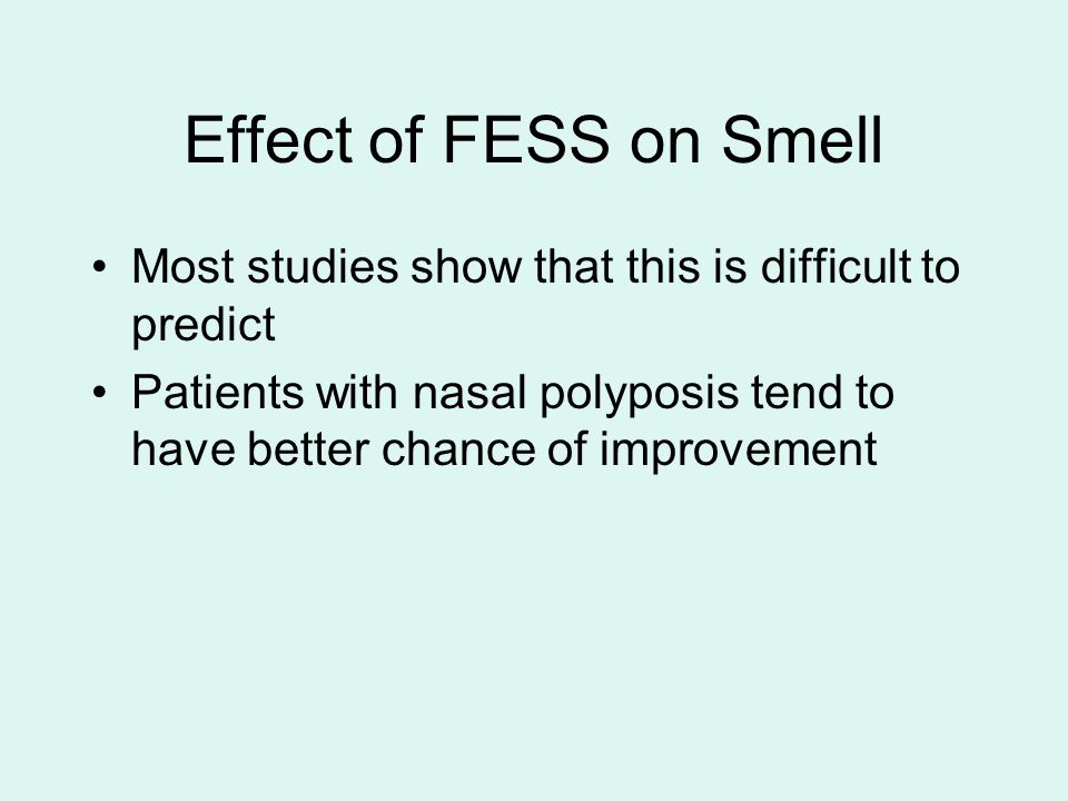Effect of FESS on Smell Most studies show that this is difficult to predict Patients with nasal polyposis tend to have better chance of improvement