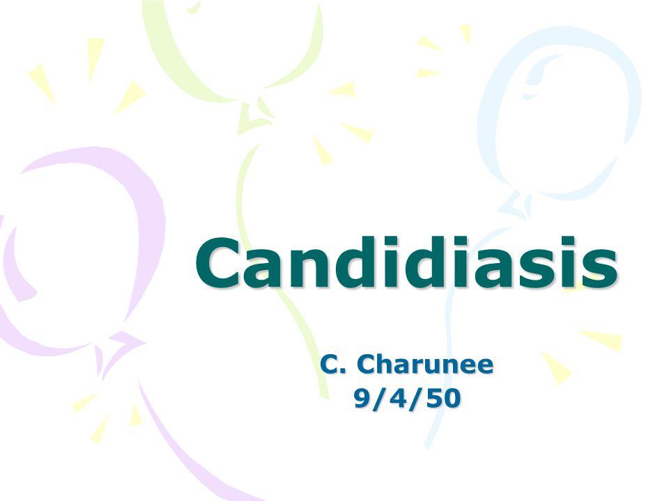 Candidiasis C. Charunee 9/4/50