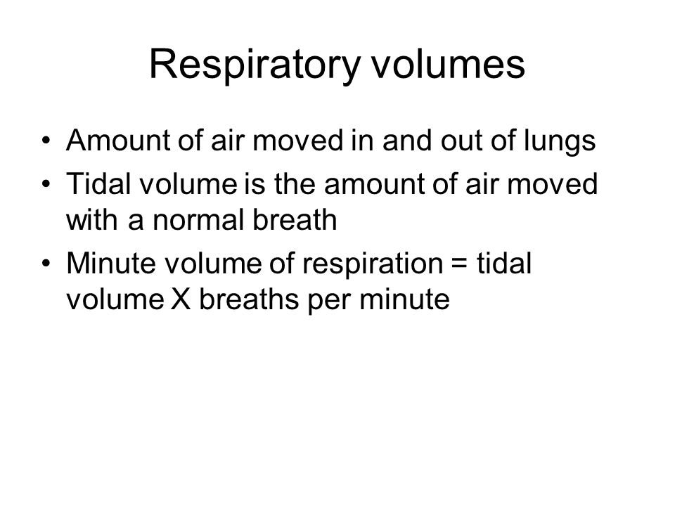 Respiratory volumes Amount of air moved in and out of lungs Tidal volume is the amount of air moved with a normal breath Minute volume of respiration