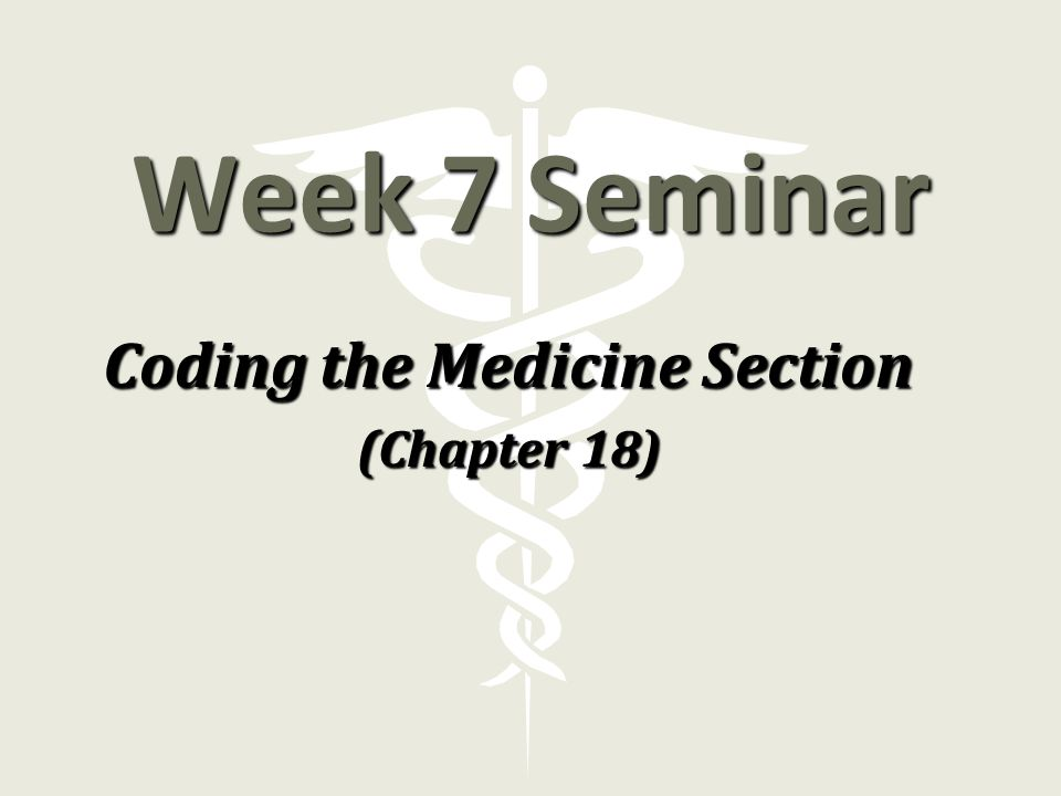 Week 7 Seminar Coding the Medicine Section (Chapter 18)