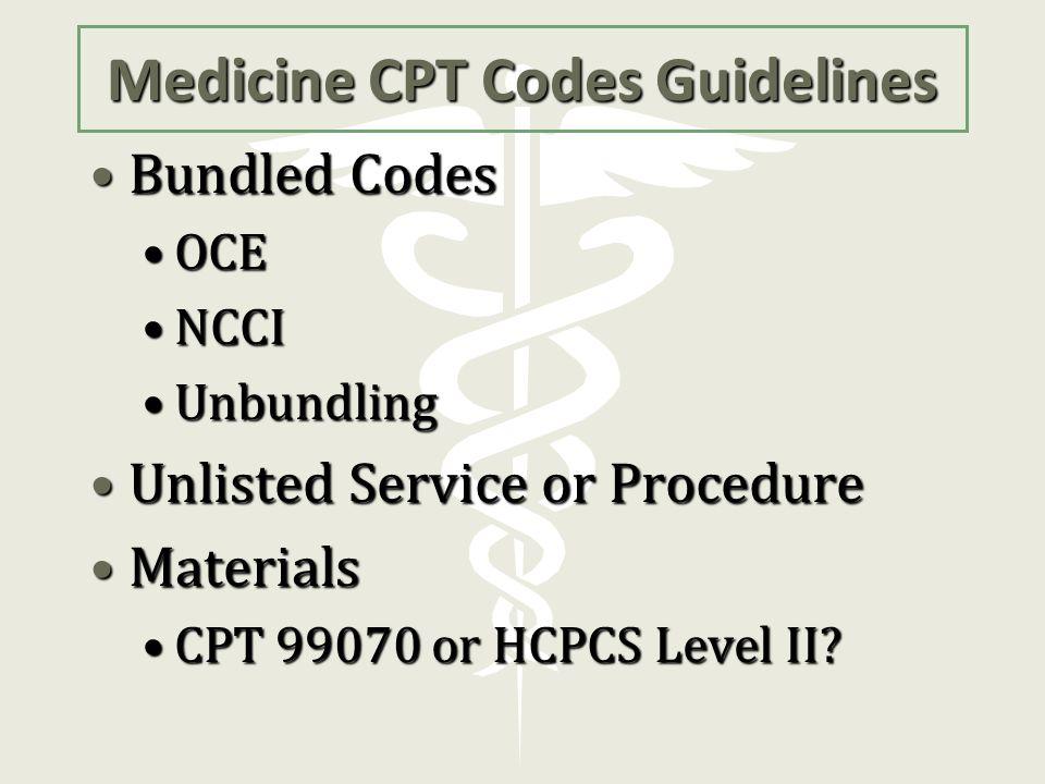 Medicine CPT Codes Guidelines Bundled CodesBundled Codes OCEOCE NCCINCCI UnbundlingUnbundling Unlisted Service or ProcedureUnlisted Service or Procedu