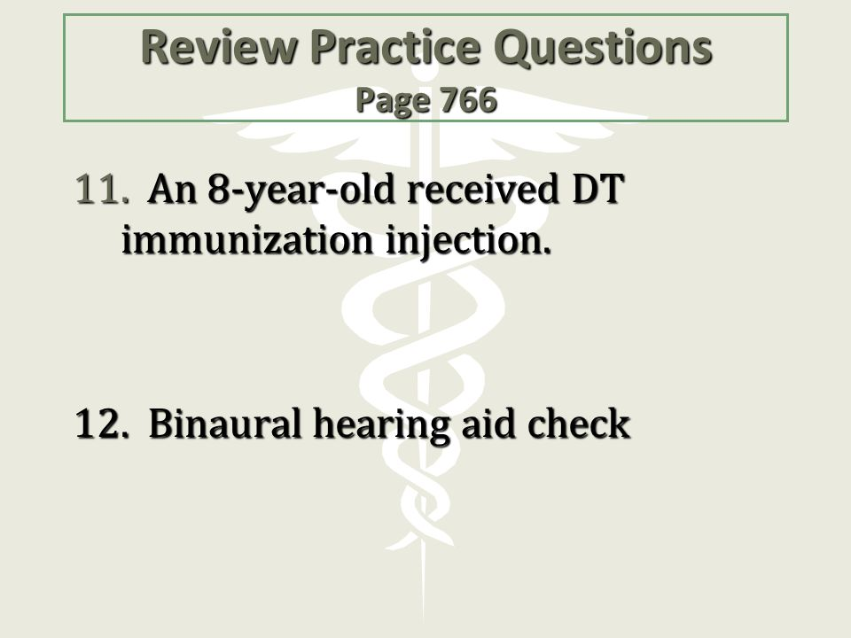 Review Practice Questions Page 766 ANSWERS 11.An 8-year-old received DT immunization injection.