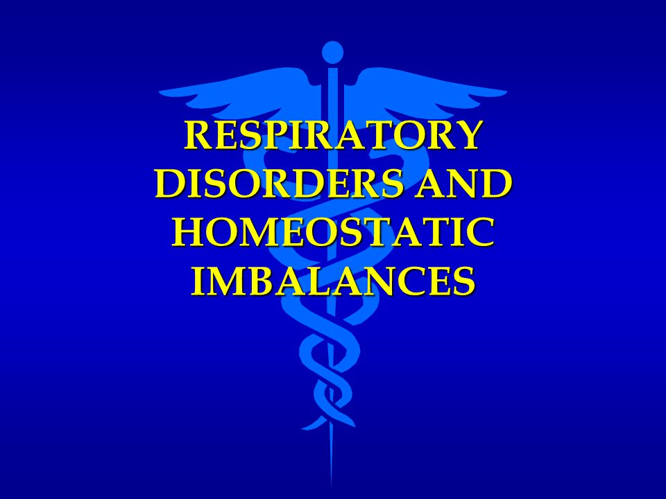 RESPIRATORY DISORDERS AND HOMEOSTATIC IMBALANCES