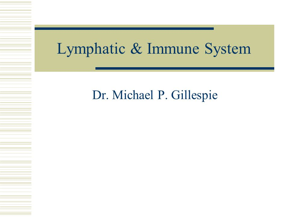 Lymphatic & Immune System Dr. Michael P. Gillespie