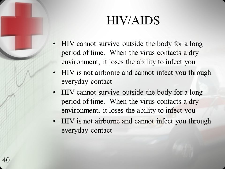 40 HIV/AIDS HIV cannot survive outside the body for a long period of time.