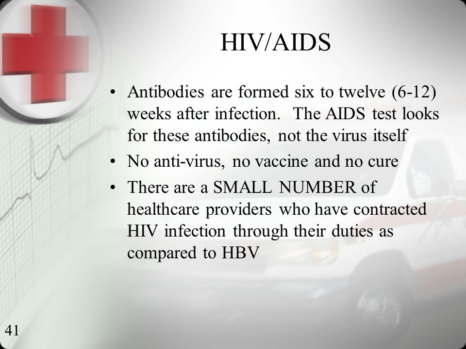 41 HIV/AIDS Antibodies are formed six to twelve (6-12) weeks after infection.