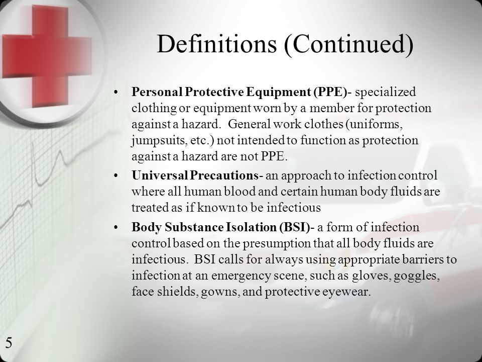 5 Definitions (Continued) Personal Protective Equipment (PPE)- specialized clothing or equipment worn by a member for protection against a hazard.