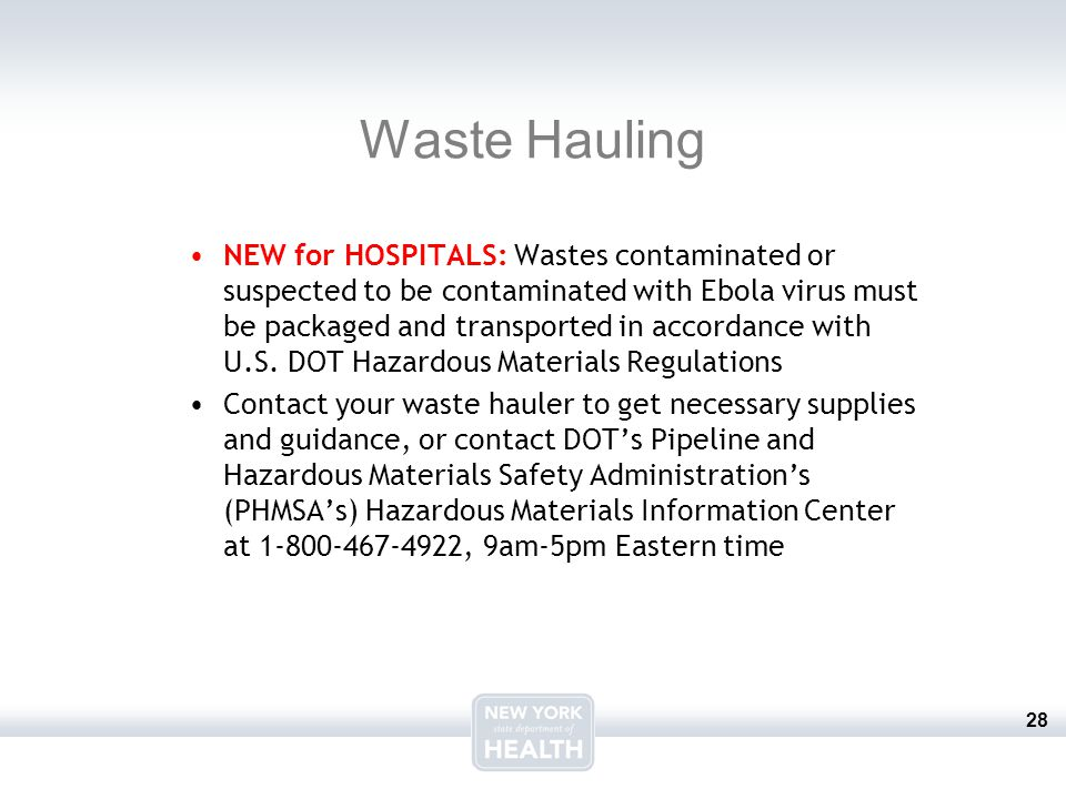 28 Waste Hauling NEW for HOSPITALS: Wastes contaminated or suspected to be contaminated with Ebola virus must be packaged and transported in accordanc