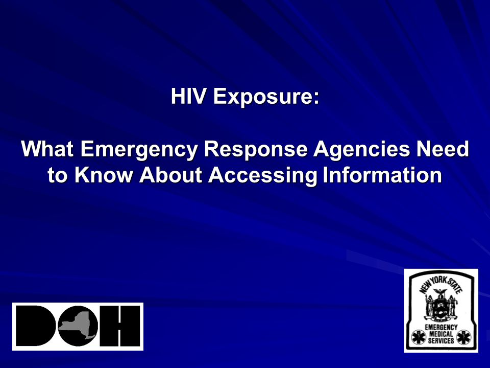 Emergency Room or Hospital's Responsibilities Review, investigate, and evaluate the incident Determine that a risk of transmission has occurred or is likely to have occurred then the patient's HIV status may be released, if known If unknown, may approach patient and request rapid HIV test Source patient must consent to HIV testing Patient's name will not be released nor will re- disclosure of the patient be permitted except when in compliance with NYS Public Health Law Article 21, Title III