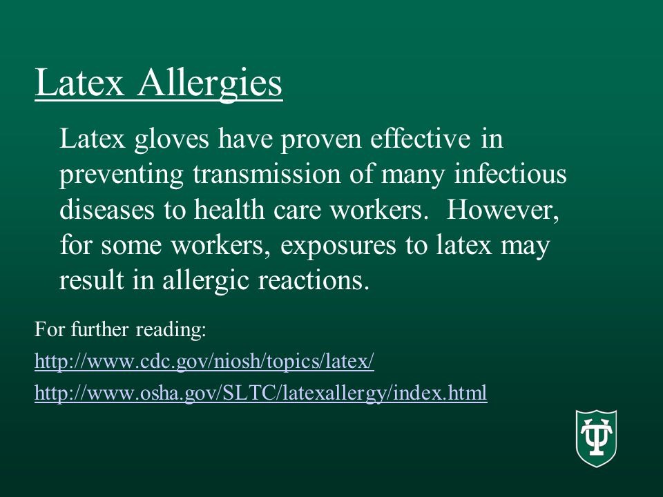 Latex Allergies Latex gloves have proven effective in preventing transmission of many infectious diseases to health care workers.
