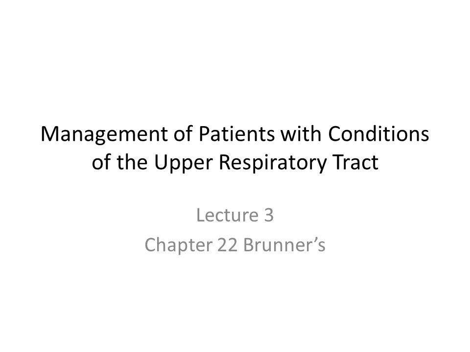 Management of Patients with Conditions of the Upper Respiratory Tract Lecture 3 Chapter 22 Brunner's