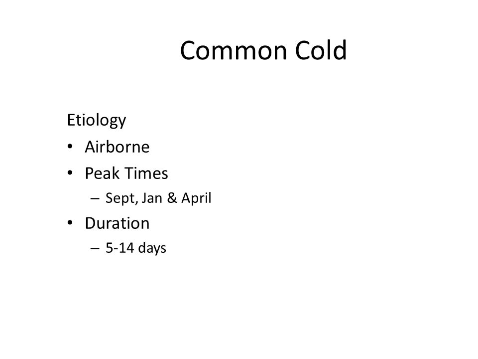 Common Cold Clinical Manifestations Nasal congestion Runny nose Sore throat Sneezing Malaise Afibrile H/A Cough