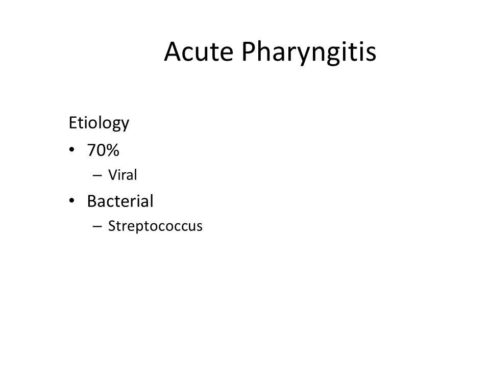 Acute Pharyngitis Etiology 70% – Viral Bacterial – Streptococcus