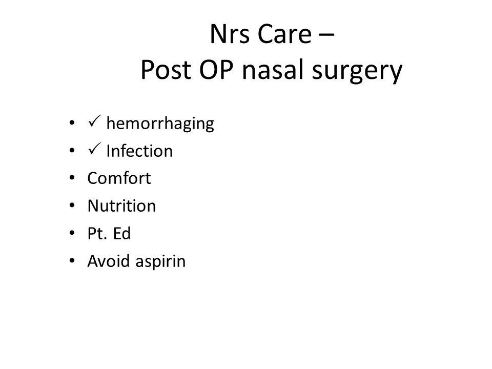 Nrs Care – Post OP nasal surgery  hemorrhaging  Infection Comfort Nutrition Pt. Ed Avoid aspirin