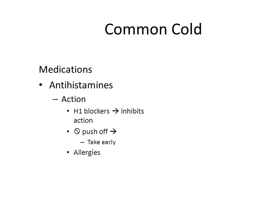 Common Cold Medications Antihistamines – Rx effect Prevents salivary, gastric, lacrimal and bronchial secretions Relieves – Sneezing – Rhinorrhea – Nasal congestion