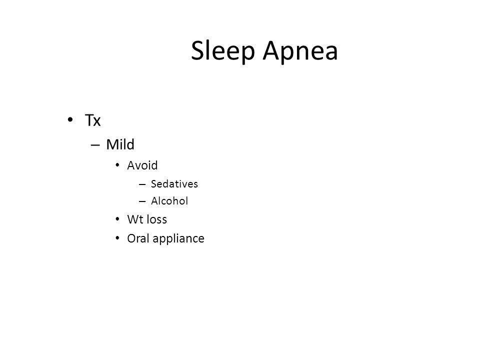 Sleep Apnea Tx – Mild Avoid – Sedatives – Alcohol Wt loss Oral appliance