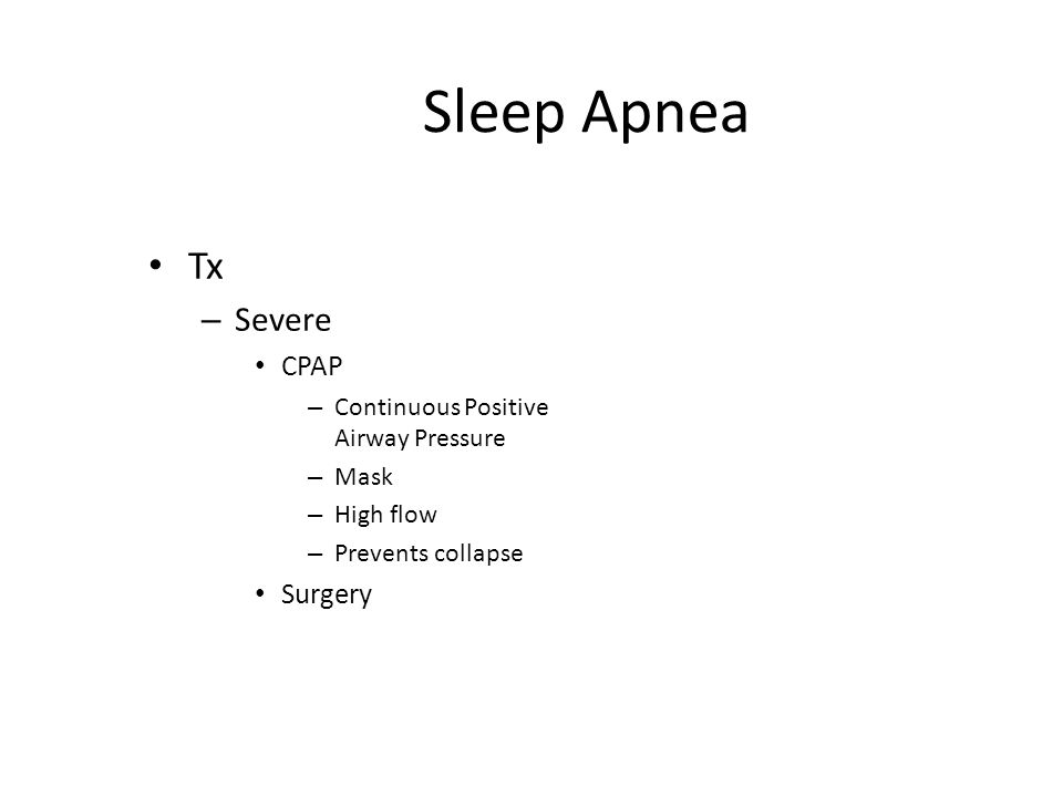Sleep Apnea Tx – Severe CPAP – Continuous Positive Airway Pressure – Mask – High flow – Prevents collapse Surgery