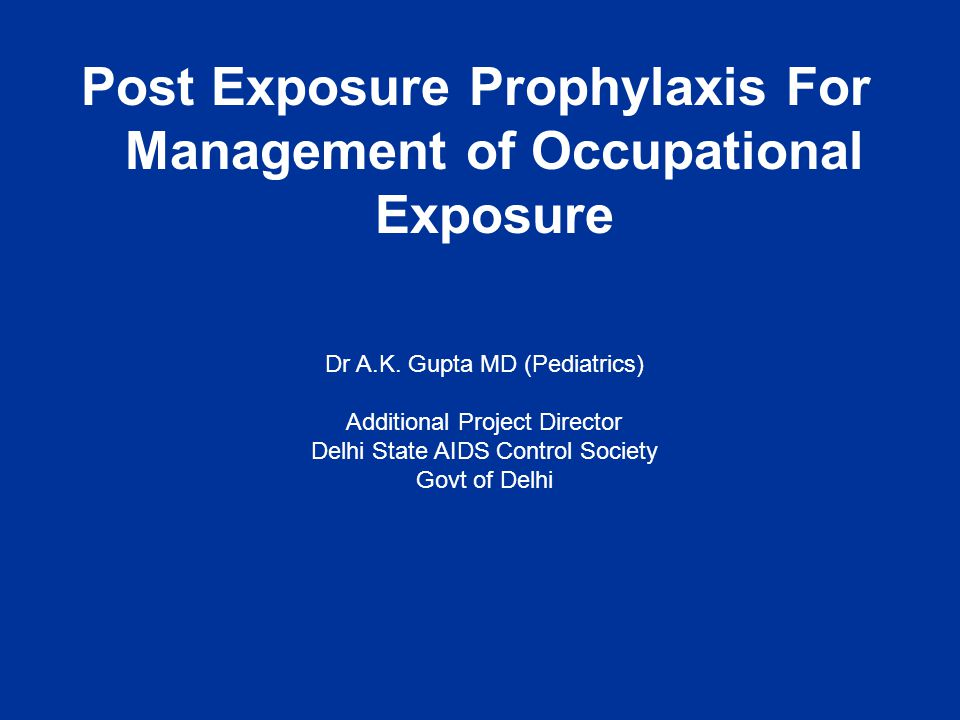 Post Exposure Prophylaxis For Management of Occupational Exposure Dr A.K.