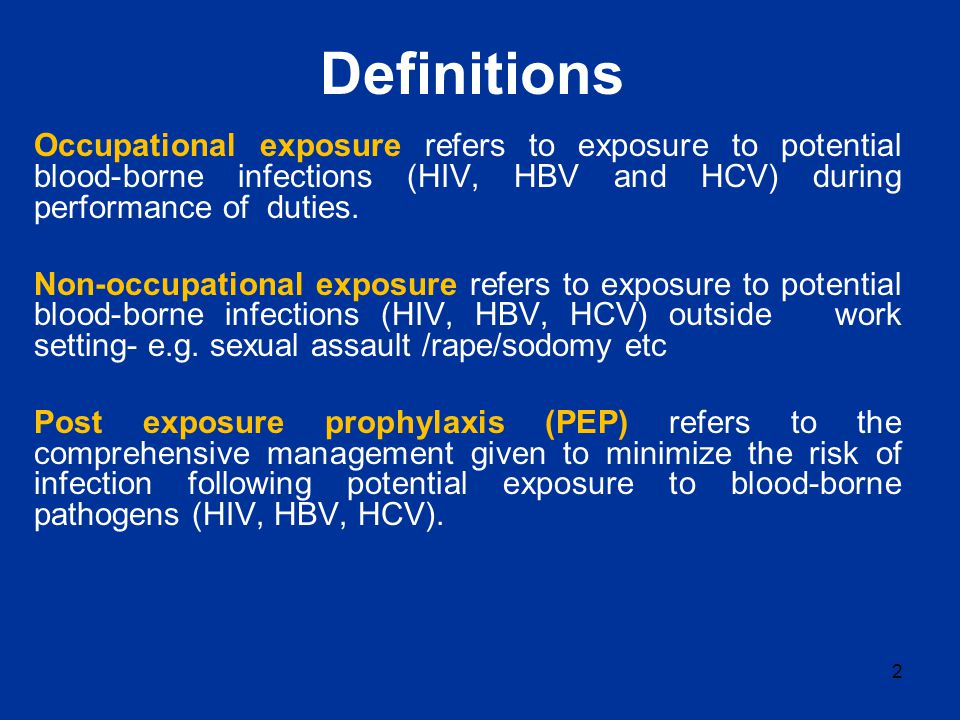 Definitions Occupational exposure refers to exposure to potential blood-borne infections (HIV, HBV and HCV) during performance of duties.