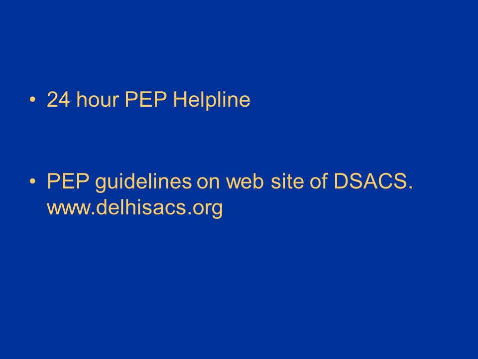24 hour PEP Helpline PEP guidelines on web site of DSACS. www.delhisacs.org
