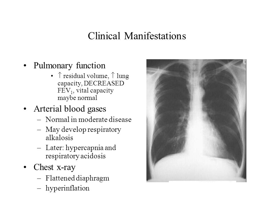 Clinical Manifestations Pulmonary function  residual volume,  lung capacity, DECREASED FEV 1, vital capacity maybe normal Arterial blood gases –Norm