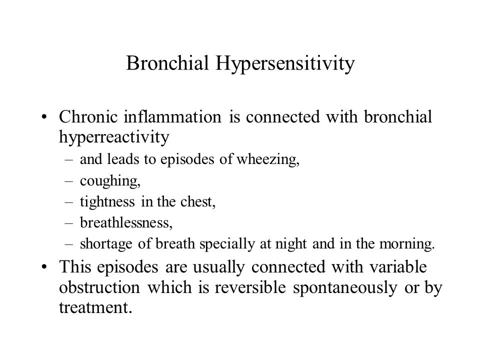Bronchial Hypersensitivity Chronic inflammation is connected with bronchial hyperreactivity –and leads to episodes of wheezing, –coughing, –tightness