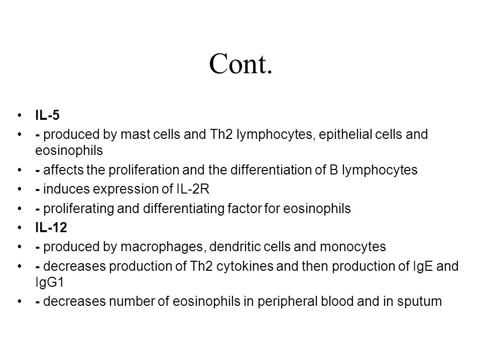Cont. IL-5 - produced by mast cells and Th2 lymphocytes, epithelial cells and eosinophils - affects the proliferation and the differentiation of B lym