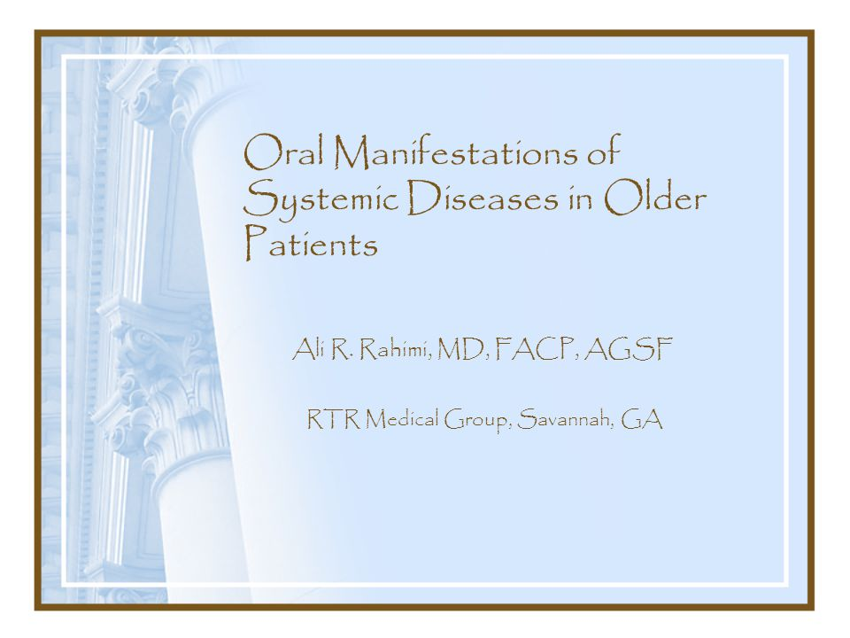 Oral Manifestations of Systemic Diseases in Older Patients Ali R.