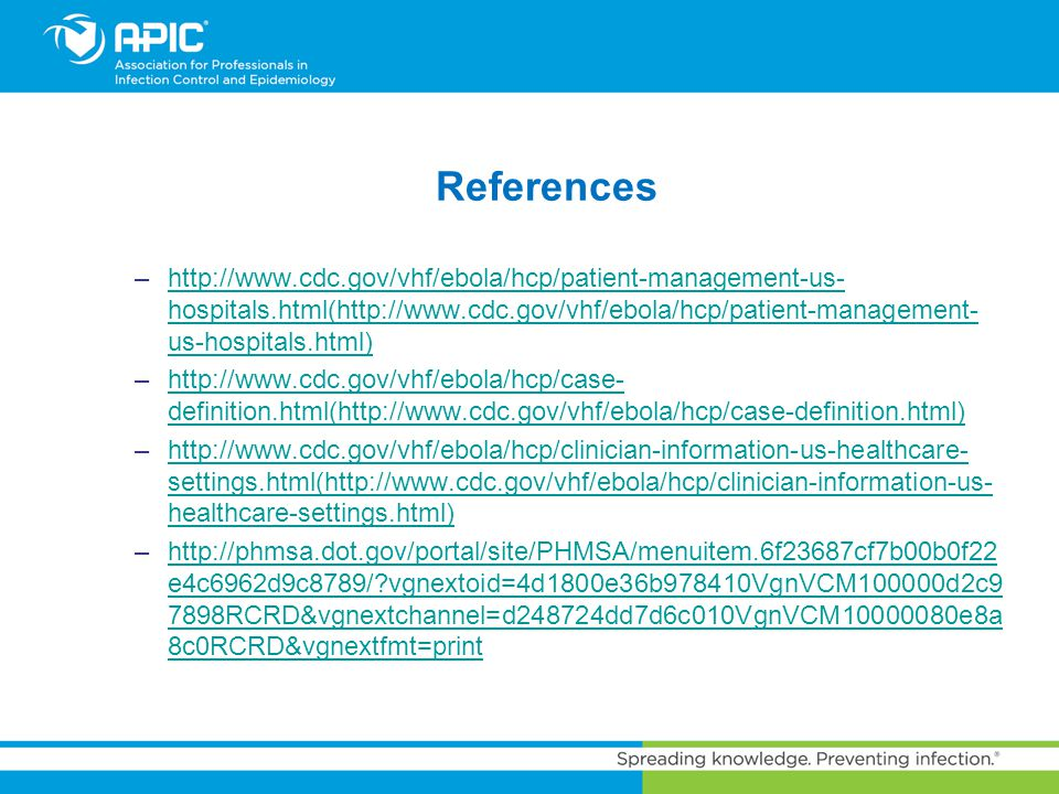 References –http://www.cdc.gov/vhf/ebola/hcp/patient-management-us- hospitals.html(http://www.cdc.gov/vhf/ebola/hcp/patient-management- us-hospitals.h