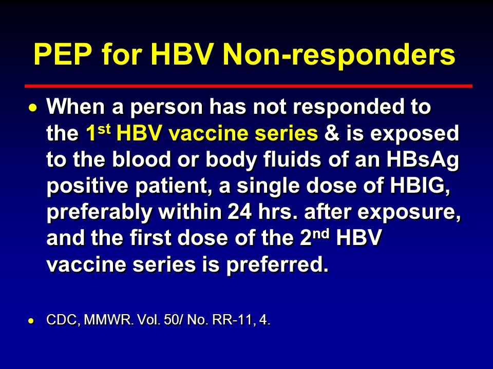 PEP for HBV Exposures in Non-vaccinated HCW's  Health care workers who experience occupational exposure to the blood or body fluids of an HBsAg + ind