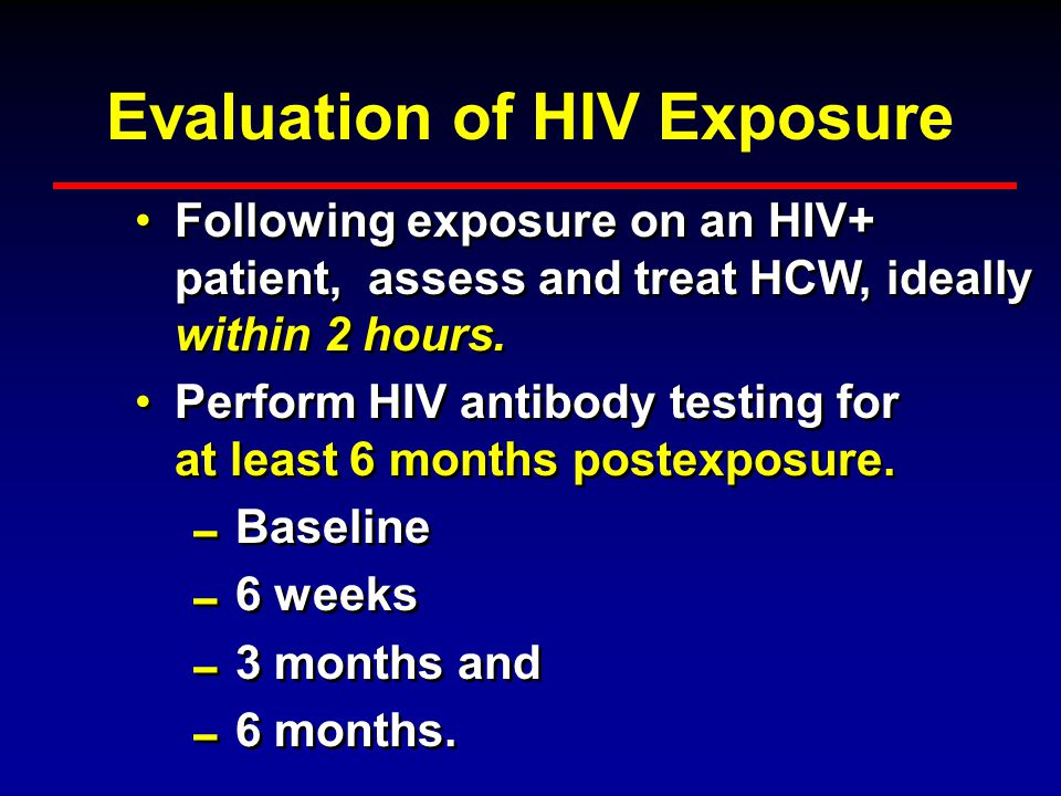 Health Care Professional (HCP) Recommendations for PEP in HIV+ Source  When an exposure occurs on an HIV+ patient a HCP will: –Establish patients'sta