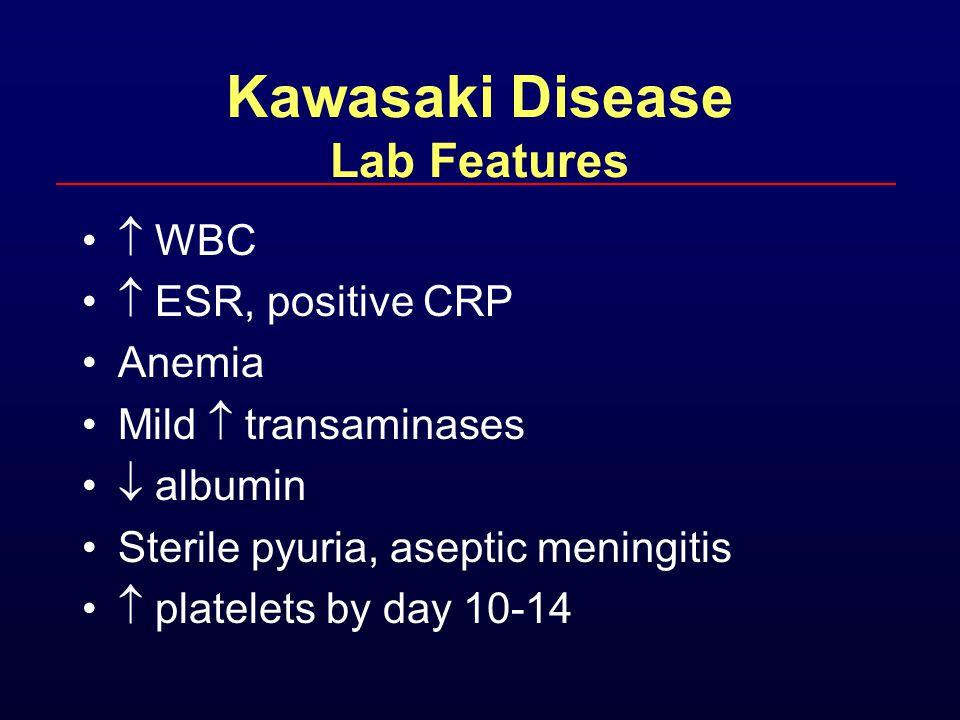 Kawasaki Disease Lab Features  WBC  ESR, positive CRP Anemia Mild  transaminases  albumin Sterile pyuria, aseptic meningitis  platelets by day 10-14
