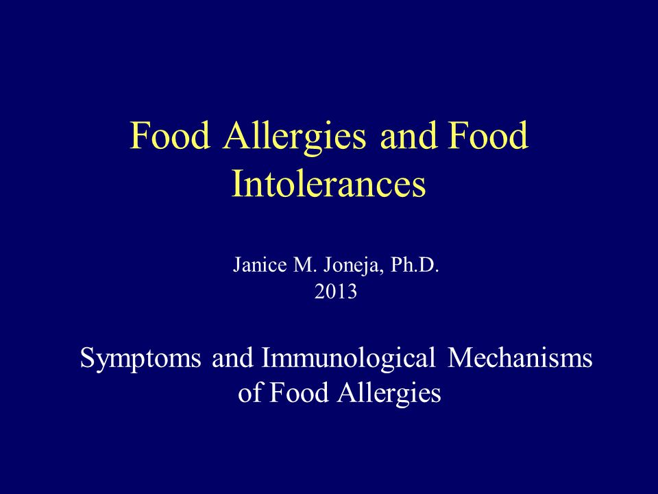 Food Allergies and Food Intolerances Janice M. Joneja, Ph.D. 2013 Symptoms and Immunological Mechanisms of Food Allergies
