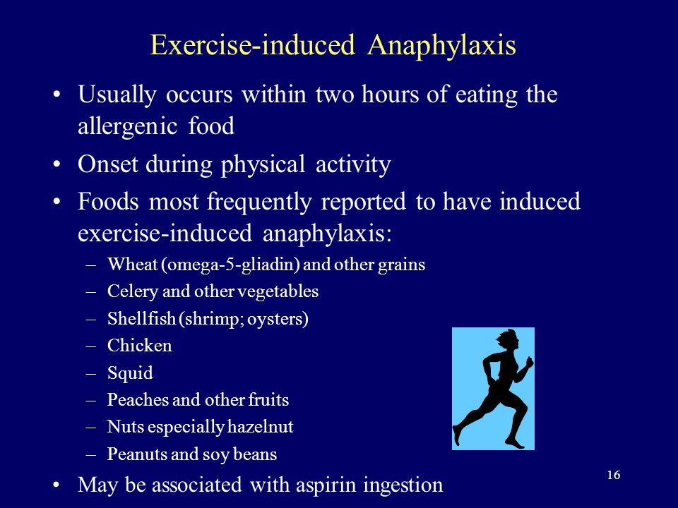 16 Exercise-induced Anaphylaxis Usually occurs within two hours of eating the allergenic food Onset during physical activity Foods most frequently reported to have induced exercise-induced anaphylaxis: –Wheat (omega-5-gliadin) and other grains –Celery and other vegetables –Shellfish (shrimp; oysters) –Chicken –Squid –Peaches and other fruits –Nuts especially hazelnut –Peanuts and soy beans May be associated with aspirin ingestion