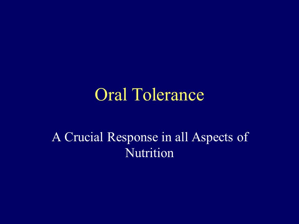 Oral Tolerance A Crucial Response in all Aspects of Nutrition
