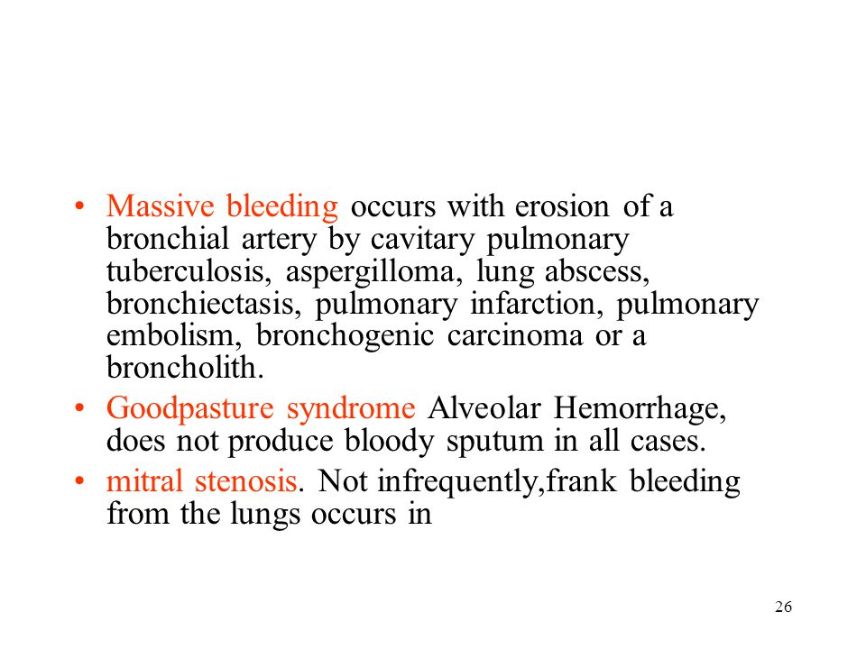 26 Massive bleeding occurs with erosion of a bronchial artery by cavitary pulmonary tuberculosis, aspergilloma, lung abscess, bronchiectasis, pulmonar