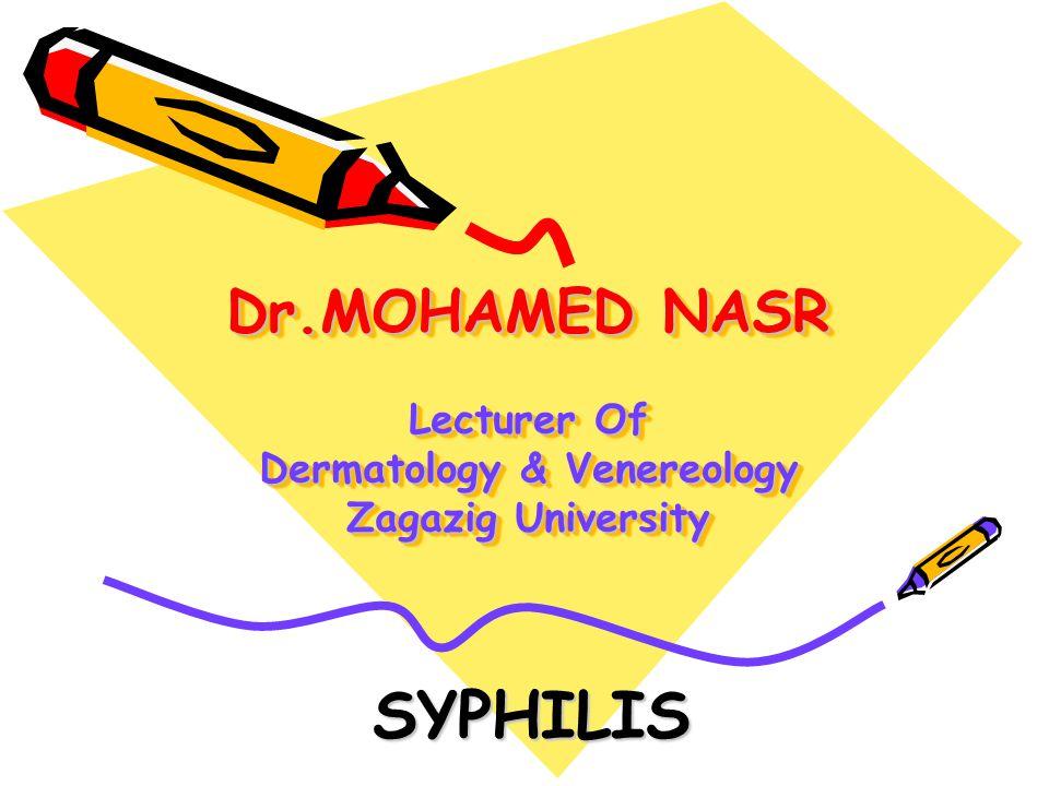 Dr.MOHAMED NASR Lecturer Of Dermatology & Venereology Zagazig University SYPHILIS