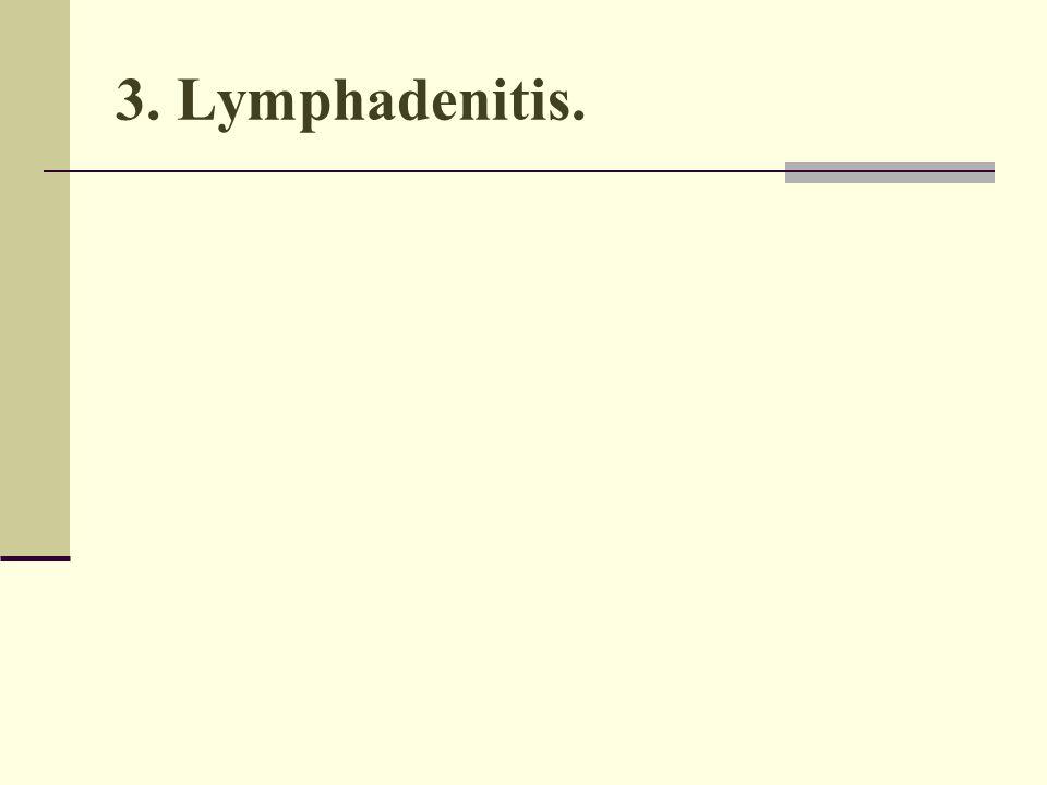 3. Lymphadenitis.
