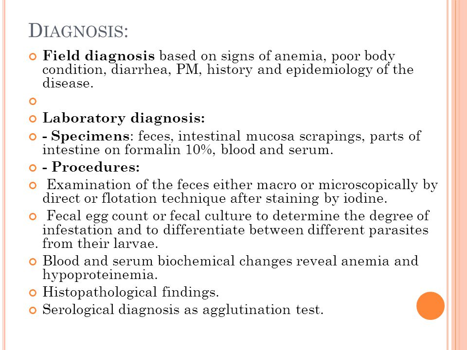 D IAGNOSIS : Field diagnosis based on signs of anemia, poor body condition, diarrhea, PM, history and epidemiology of the disease.
