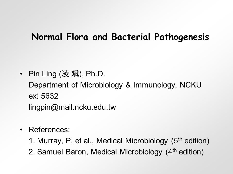 Normal Flora and Bacterial Pathogenesis Pin Ling ( 凌 斌 ), Ph.D.
