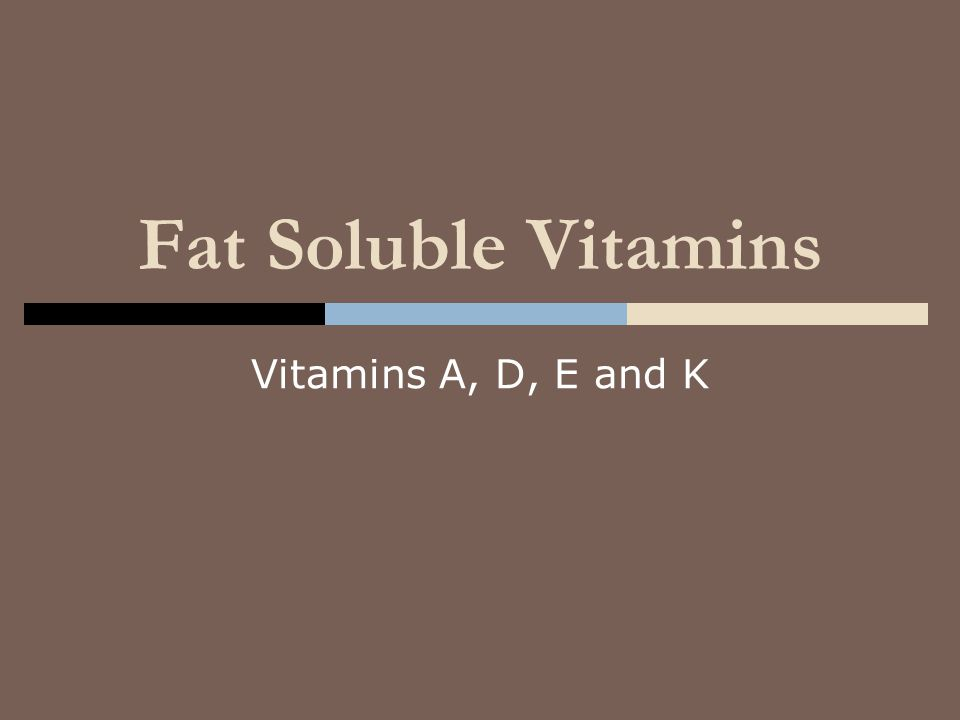 Fat Soluble Vitamins Vitamins A, D, E and K