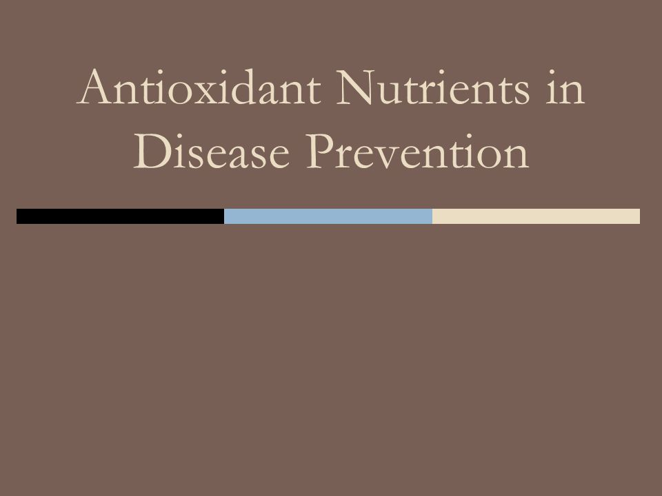 Antioxidant Nutrients in Disease Prevention