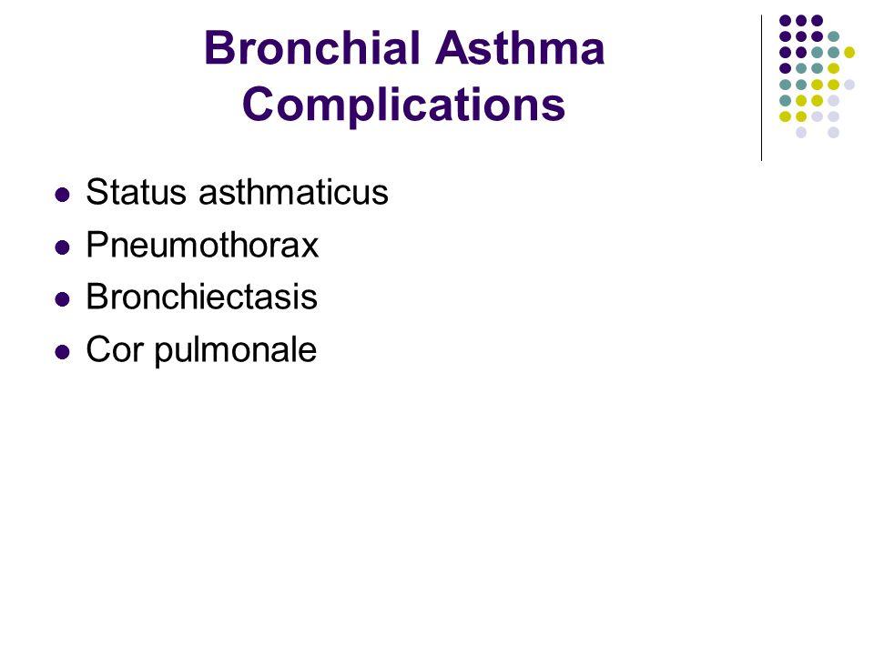 Bronchial Asthma Complications Status asthmaticus Pneumothorax Bronchiectasis Cor pulmonale